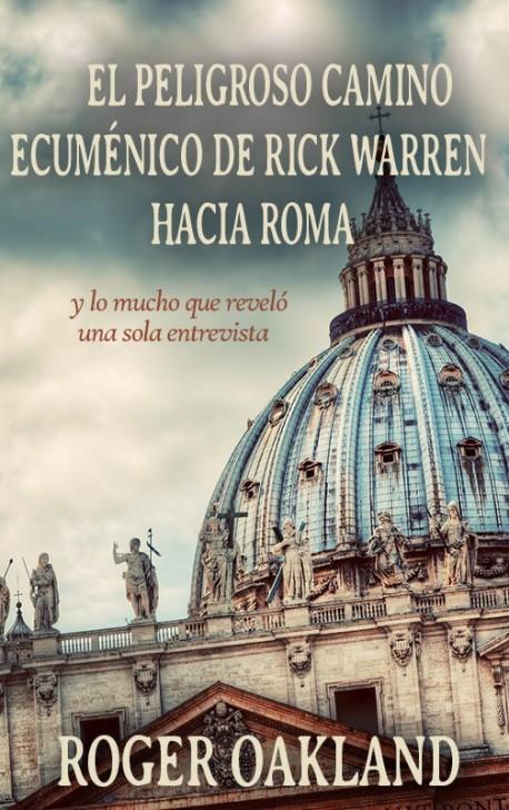LIBRITO- EL PELIGROSO CAMINO  ECUMÉNICO DE RICK WARREN  HACIA ROMA